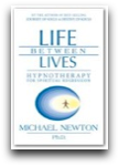 Life Between Lives Hypnotherapy for Spiritual Regression Michael Newton Ph.D